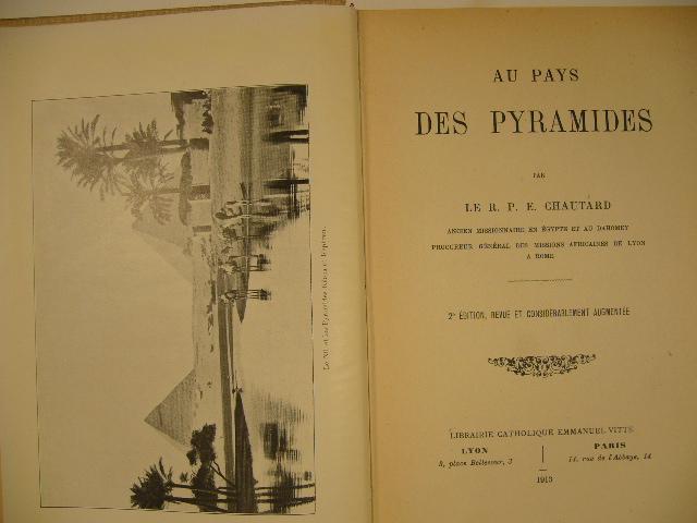 CHAUTARD, E. - Au pays des pyramides. 2e édition, revue et considérablement augmentée.