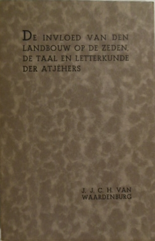 WAARDENBURG, J.J.C.H. VAN. - De invloed van den landbouw op de zeden, de taal en letterkunde der Atjèhers.