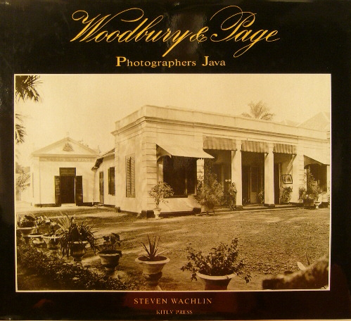 WACHLIN, STEVEN. - Woodbury & Page. Photographers Java. With a contribution by Marianne Fluitsma and Gerrit Knaap.