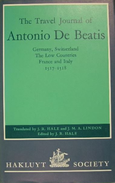 BEATIS, ANTONIO DE. - The travel journal of Antonio de Beatis. Germany, Switzerland, the Low Countries, France and Italy, 1517-1518. Translated from the Italian by J.R. Hale and J.M.A. Lindon. Edited by J.R. Hale.