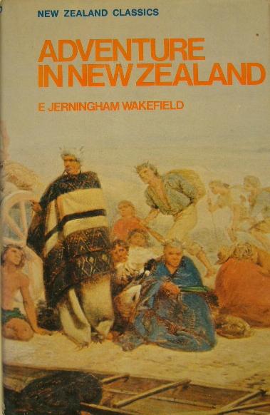 WAKEFIELD, EDWARD JERNINGHAM. - Adventure in New Zealand. An abridgement, edited by Joan Stevens.
