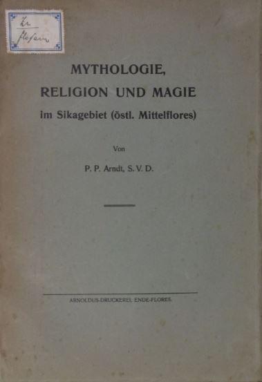 ARNDT, P(AUL). - Mythologie, Religion und Magie im Sikagebiet (östl. Mittelflores).