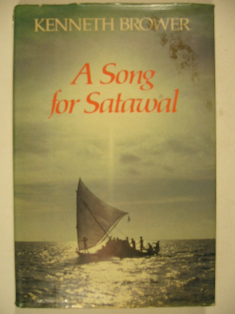 BROWER, KENNETH. - A song for Satawal. (Trip through Micronesia).