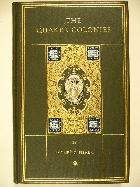 FISHER, SYDNEY G. - The Quaker colonies. A chronicle of the proprietors of the Delaware.