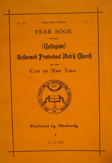 REFORMED DUTCH CHURCH OF NEW YORK. - YEAR BOOK OF THE (COLLEGIATE) REFORMED DUTCH CHURCH OF THE CITY OF NEW YORK. Vol. XI, 58th number.