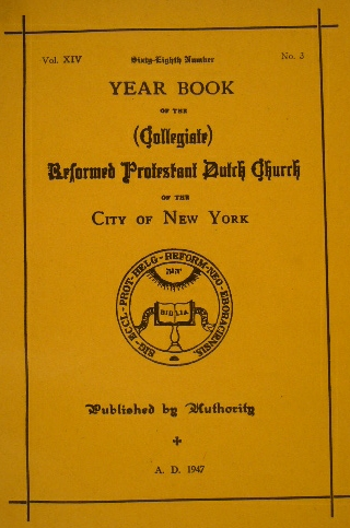 REFORMED DUTCH CHURCH OF NEW YORK. - YEAR BOOK OF THE (COLLEGIATE) REFORMED PROTESTANT DUTCH CHURCH OF THE CITY OF NEW YORK. Vol. XIV, 68th number.