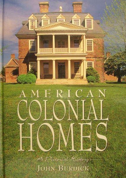BURDICK, JOHN. - American colonial homes. A pictorial history.