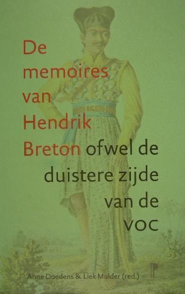 BRETON, HENDRIK. - De memoires van Hendrik Breton ofwel de duistere zijde van de VOC. Bezorgd en toegelicht door Anna Doedens en Liek Mulder.