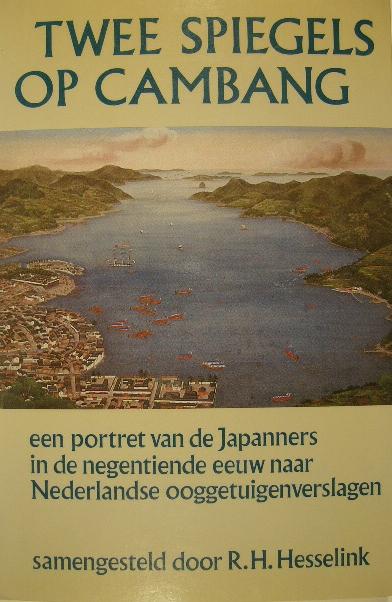 HESSELINK, REINIER HERMAN. - Twee spiegels op Cambang. Een portret van de Japanners in de negentiende eeuw naar Nederlandse ooggetuigenverslagen.