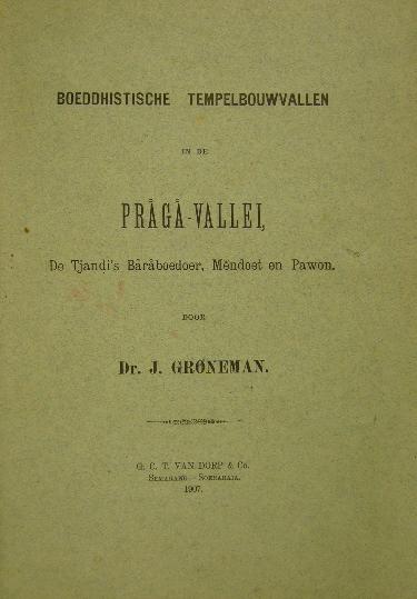GRONEMAN, J.(ISAAC). - Boeddhistische tempelbouwvallen in de Praga-vallei, de Tjandi's Baraboedoer, Mendoet en Pawon.