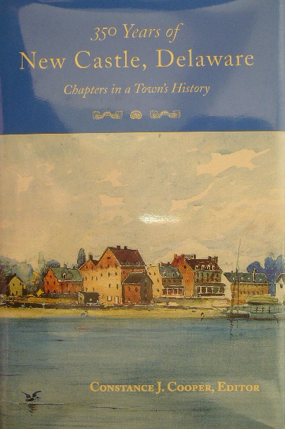COOPER, CONSTANCE J. (ED.). - 350 years of New Castle, Delaware. Chapters in a town's history. Published in honor of the 350th anniversary of the founding of New Castle, Delaware.