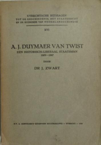 ZWART, J. - A.J. Duymaer van Twist. Een historisch-liberaal staatsman. 1809-1887.