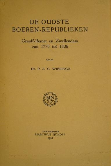 WIERINGA, P.A.C. - De oudste boeren-republieken Graaff-Reinet en Zwellendam van 1775 tot 1806.