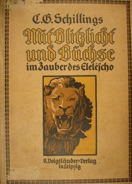 SCHILLINGS, C(ARL) G(EORG). - Mit Blitzlicht und Büchse im Zauber des Eleléscho. 11. Auflage.