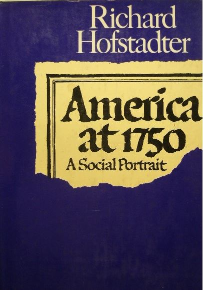 HOFSTADTER, RICHARD. - America at 1750. A social portrait.