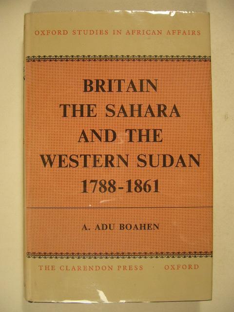 BOAHEN, A.ADU. - Britain, the Sahara, and the Western Sudan 1788-1861.