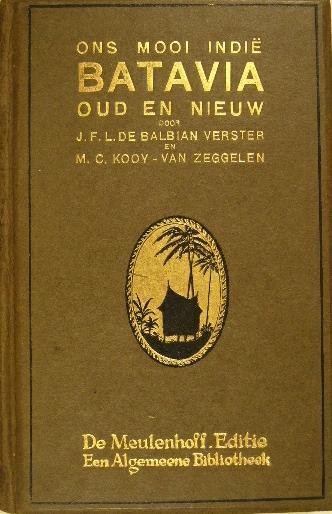 BALBIAN VERSTER, J.F.L. DE & M.C.KOOY-VAN ZEGGELEN. - Batavia oud en nieuw.