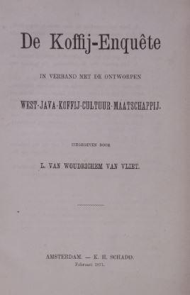 WOUDRICHEM VAN VLIET, L(EONARD) VAN. - De koffij-enquête in verband met de ontworpen West-Java-Koffij-Cultuur-Maatschappij.