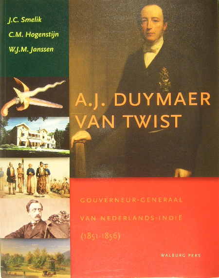 SMELIK, J.C., C.M. HOGENSTIJN, W.J.M. JANSSEN. - A.J. Duymaer van Twist. Gouverneur-generaal van Nederlands-Indië (1851-1856).