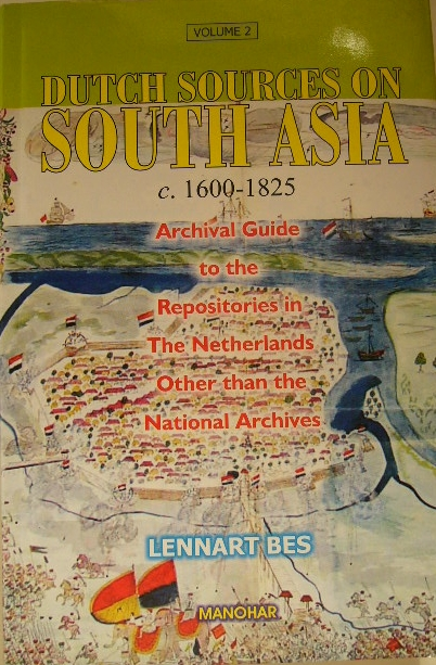 BES, LENNART. - Dutch sources on South Asia c. 1600-1825. Vol. II Archival guide to the Repositories in the Netherlands other than the National Archives (at the Hague the Netherlands).