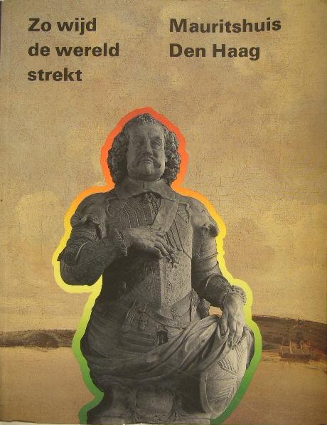 BOOGAART, E. VAN DER & F.J. DUPARC. (RED.). - Zo wijd de wereld strekt. Tentoonstelling n.a.v. de 300ste sterfdag van Johan Maurits van Nassau-Siegen op 20 december 1979.
