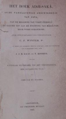 WINTER, CAREL FREDERIK. - Het boek Adji-Saka, oude fabelachtige geschiedenis van Java, van de regering van vorst Sindoela te Galoeh tot aan de stichting van Madja-Paït, door vorst Soesoeroeh; uit de poëzie in Javaansch proza overgebragt. (Uitgegeven) door J.J.B. Gaal en T. Roorda met een uitvoerig bijvoegsel tot het woordenboek der Javaansche taal van Gericke en Roorda.