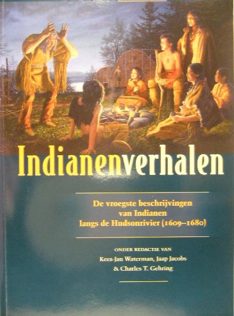WATERMAN, K.J., J. JACOBS, CH.T. GEHRING. (RED.). - Indianenverhalen. De vroegste beschrijvingen van Indianen langs de Hudsonrivier (1609-1680).