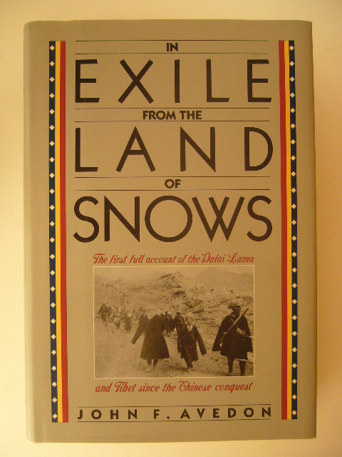 AVEDON, JOHN F. - In exile from the land of snows. The first full account of the Dalai Lama and Tibet since the Chinese conquest.