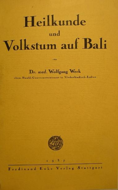 WECK, WOLFGANG. - Heilkunde und Volkstum auf Bali.