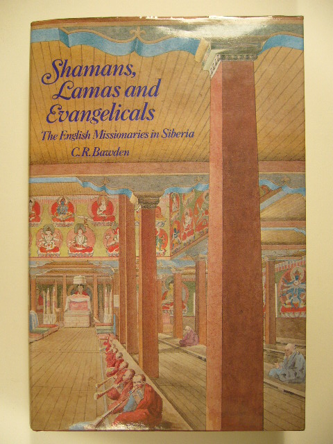 BAWDEN, C.R. - Shamans, Lamas and Evangelicals.The English missionaries in Siberia.