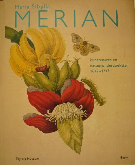 WETTENGL, K. (RED.). - Maria Sibylla Merian 1647-1717. Kunstenares en natuuronderzoekster.