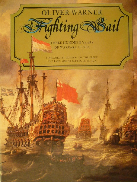 WARNER, OLIVER. - Fighting sail. Three hundred years of warfare at sea. Foreword by Mountbatten of Burma.