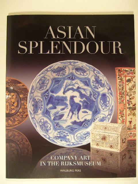 CAMPEN, JAN VAN & EBELTJE HARTKAMP. - Asian splendour. Company (VOC) art in the Rijksmuseum.