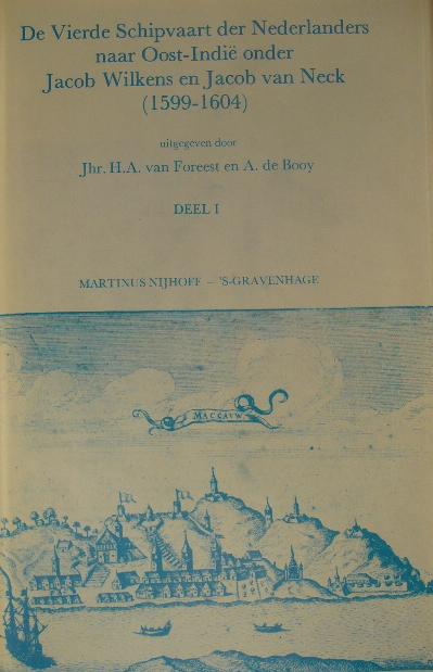 WILKENS, JACOB & JACOB VAN NECK. - De vierde schipvaart der Nederlanders naar Oost-Indië onder Jacob Wilkens en Jacob van Neck (1599-1604). Uitgegeven door H.A. van Foreest en A. de Booy. Deel I: Inleiding & de journalen (met toelichtingen).