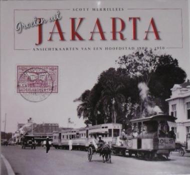 MERRILLEES, SCOTT. - Groeten uit Jakarta. Ansichtkaarten van een hoofdstad 1900-1950.
