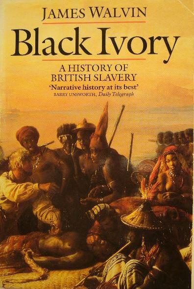 WALVIN, JAMES. - Black Ivory. A history of British slavery.