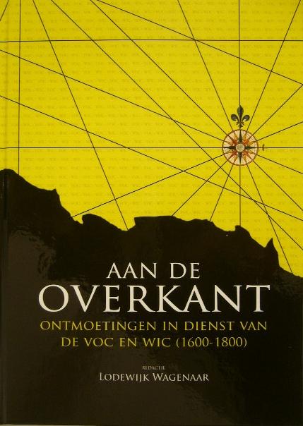 WAGENAAR, LODEWIJK. (RED.). - Aan de overkant. Ontmoetingen in dienst van de VOC en WIC (1600-1800).