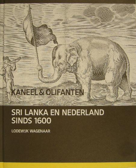 WAGENAAR, LODEWIJK. - Kaneel en olifanten. Sri Lanka en Nederland sinds 1602.