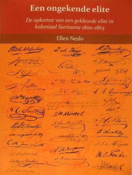 NESLO, ELLEN. - Een ongekende elite. De opkomst van een gekleurde elite in koloniaal Suriname 1800-1863.
