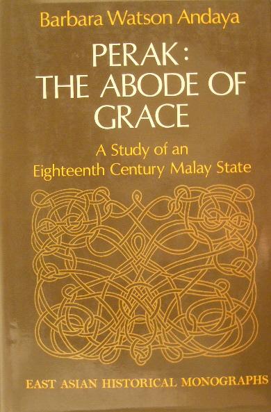 WATSON ANDAYA, BARBARA. - Perak, the abode of grace. A study of an eighteenth-century Malay State.
