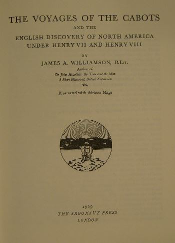 WILLIAMSON, JAMES A. - The voyages of the Cabots and the English discovery of North America under Henry VII and Henry VIII.London, 1929. Reprint.