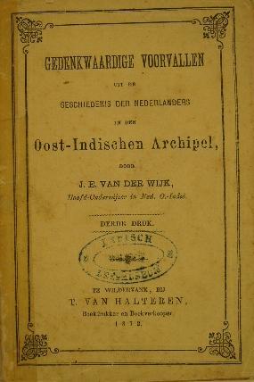 WIJK, J.E. VAN. - Gedenkwaardige voorvallen uit de geschiedenis der Nederlanders in den Oost-Indischen archipel. 3e druk.