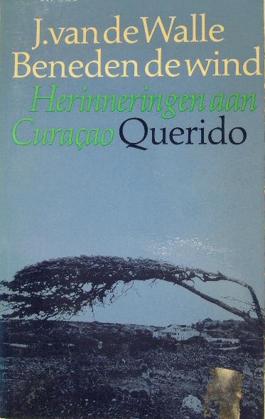 WALLE, JOHAN VAN DE. - Beneden de wind. Herinneringen aan Curaçao.