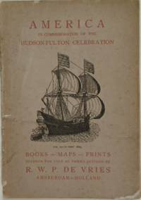 VRIES, R.W.P. DE. - Americana in commemoration of the Hudson-Fulton celebration. Catalogue of books, maps, prints, portraits offered for sale at prices affixed.