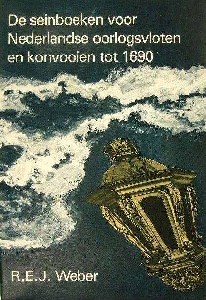 WEBER, R.E.J. - De seinboeken voor Nederlandse oorlogsvloten en konvooien tot 1690.