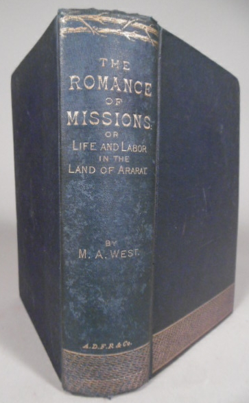 WEST, MARIA A. - The romance of missions: or, inside views of life and labor, in the land of Ararat. With an introduction by Mrs. Charles.