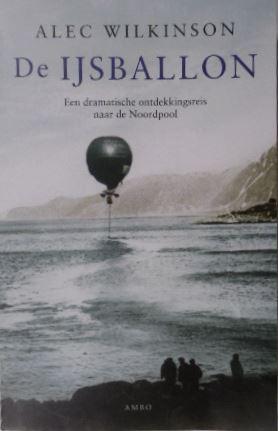 WILKINSON, ALEC. - De ijsballon. Een dramatische ontdekkingsreis naar de Noordpool. Vertaald door Ruud van de Plassche.