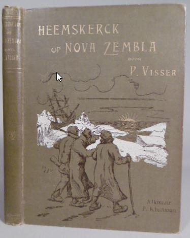 VISSER, PIETER. - Heemskerck op Nova Zembla. Geschiedkundig verhaal.