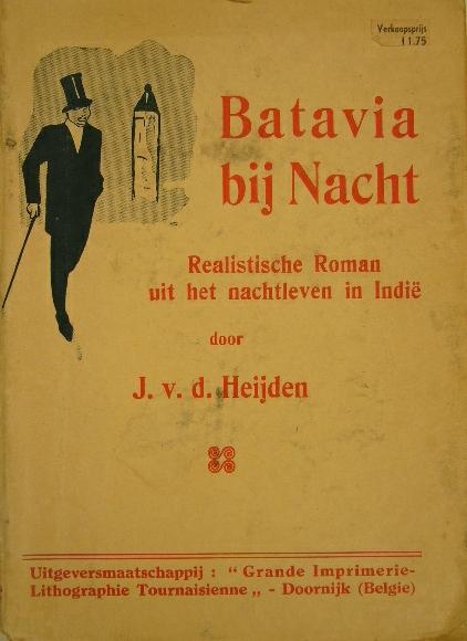 HEIJDEN, J. VAN DER. - Batavia bij nacht. Realistische roman uit het nachtleven in Indië. (2e druk).
