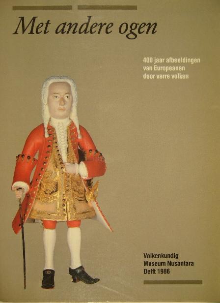 WASSING-VISSER, RITA & MARTINE P. WOLFF. - Met andere ogen. 400 jaar afbeeldingen van Europeanen door verre volken.